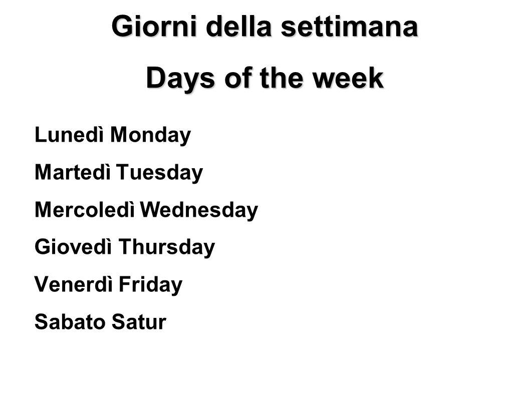 Giorni della settimana Days of the week Lunedì Monday Martedì Tuesday Mercoledì Wednesday Giovedì Thursday Venerdì Friday Sabato Satur