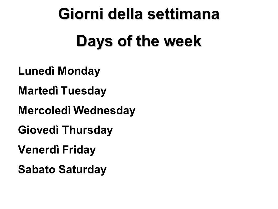 Giorni della settimana Days of the week Lunedì Monday Martedì Tuesday Mercoledì Wednesday Giovedì Thursday Venerdì Friday Sabato Saturday