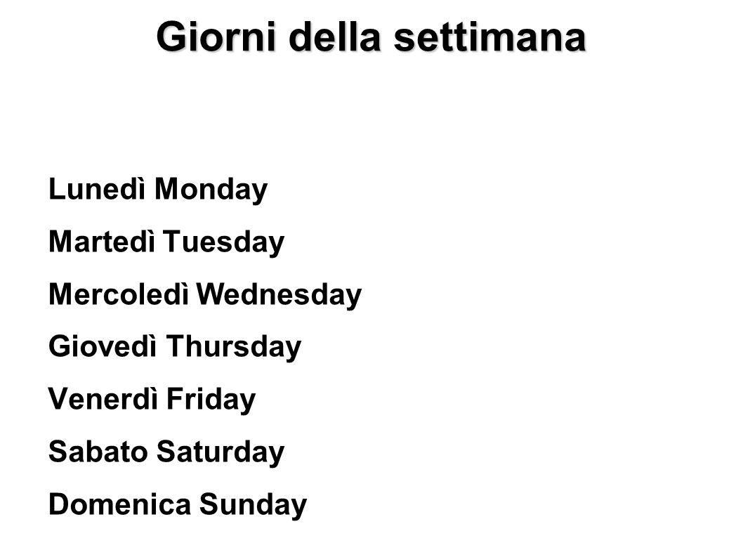 Giorni della settimana Days of the week Lunedì Monday Martedì Tuesday Mercoledì