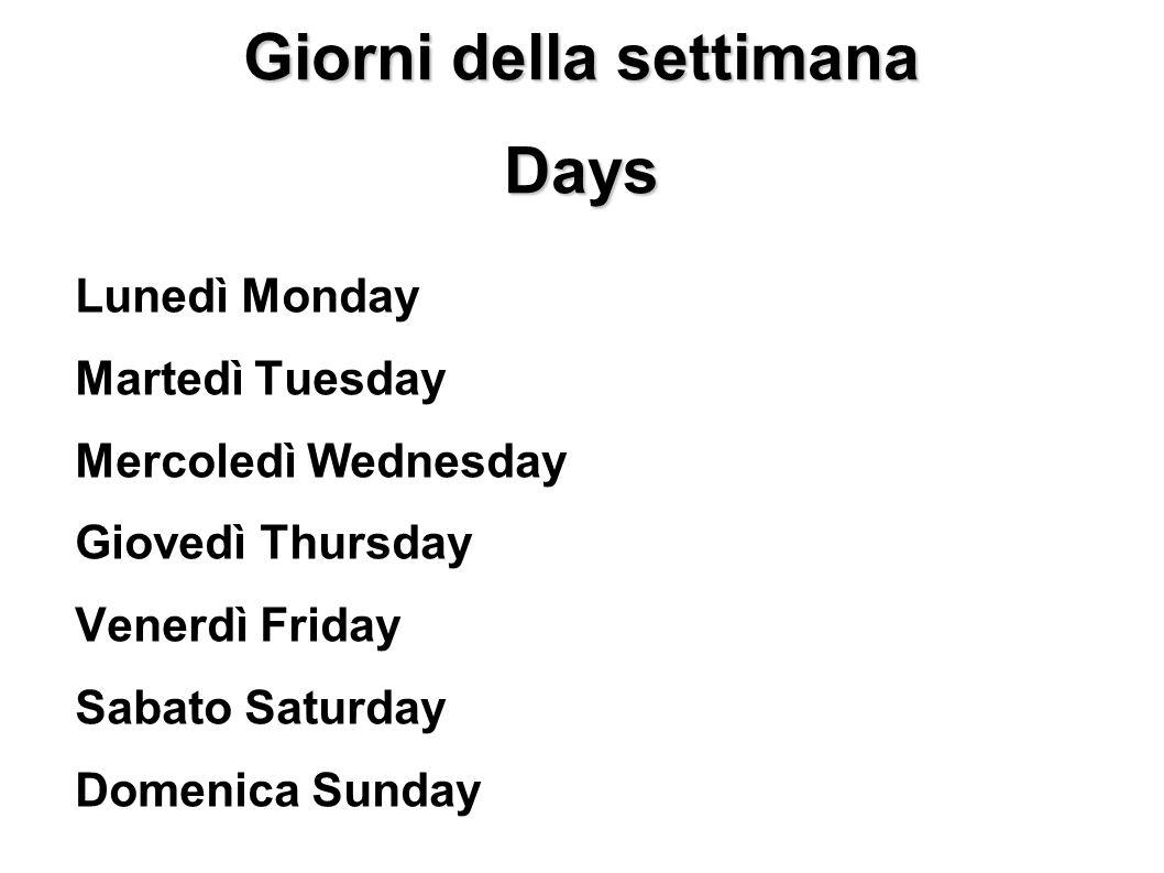 Giorni della settimana Days of the week Lunedì Monday Martedì Tuesday Mercoledì Wednes