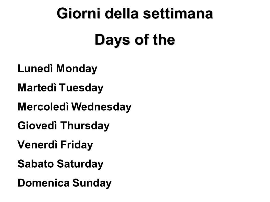 Giorni della settimana Days of the week Lunedì Monday Martedì Tuesday Mercoledì Wednesday Giovedì