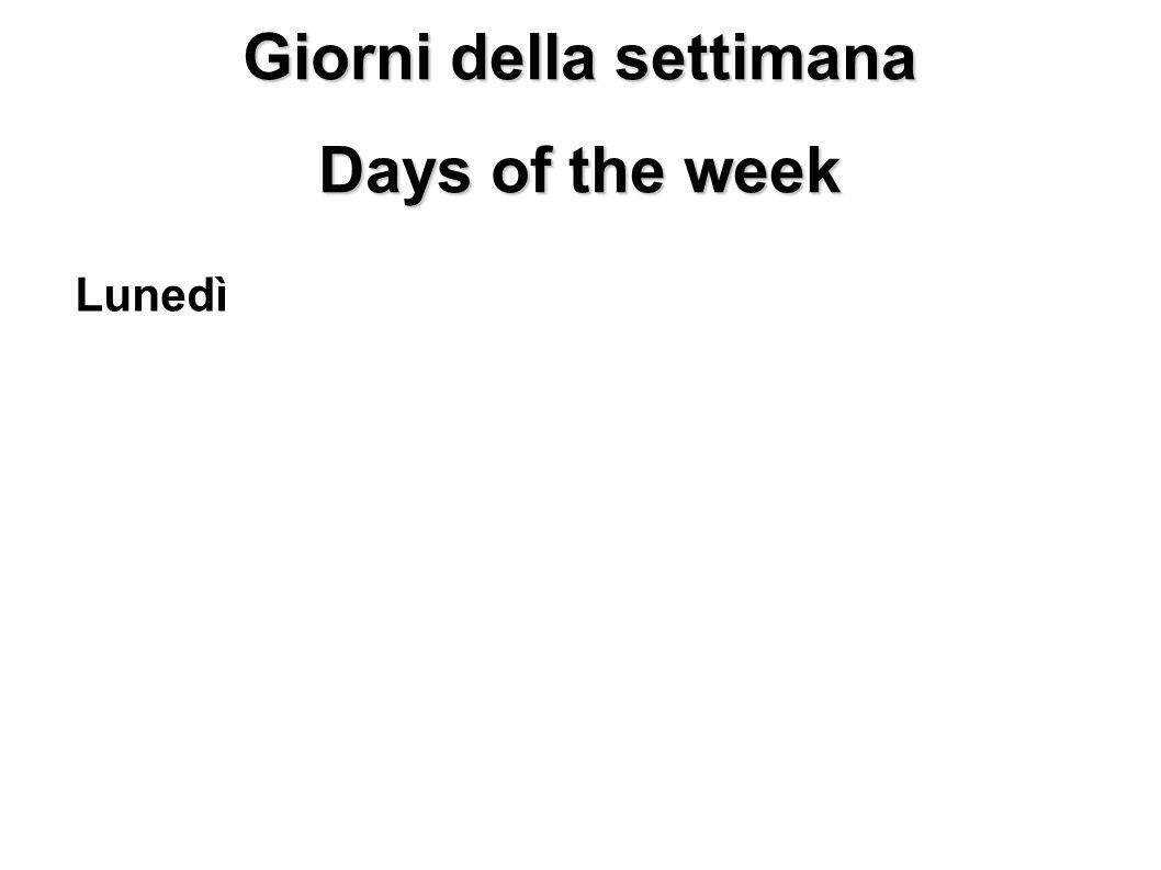 Giorni della settimana Days of the week Lunedì Monday Martedì Tuesday Mercoledì Wednesday Giovedì Thursday