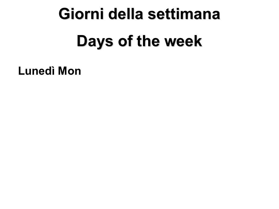 Giorni della settimana Days of the week Lunedì Monday