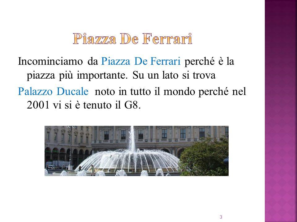 Incominciamo da Piazza De Ferrari perché è la piazza più importante.