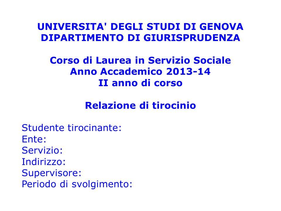UNIVERSITA' DEGLI STUDI DI GENOVA DIPARTIMENTO DI GIURISPRUDENZA Corso di Laurea in Servizio Sociale Anno Accademico 2013-14 II anno di corso Relazion