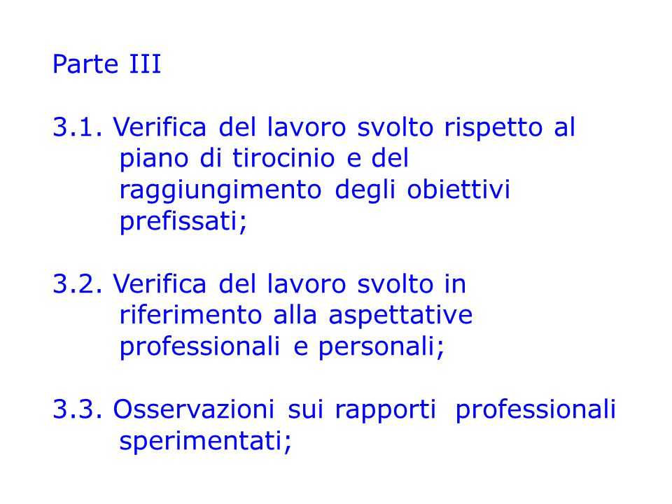 Parte III 3.1. Verifica del lavoro svolto rispetto al piano di tirocinio e del raggiungimento degli obiettivi prefissati; 3.2. Verifica del lavoro svo