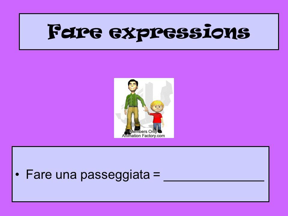 Fare expressions Fare una passeggiata = ______________