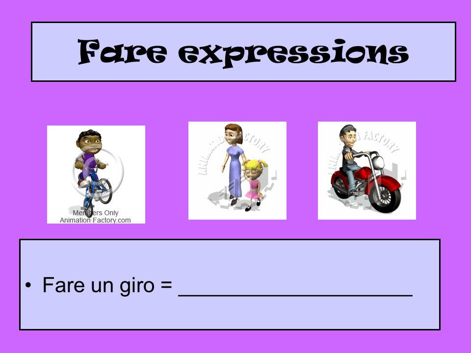 Fare expressions Fare un giro = ____________________