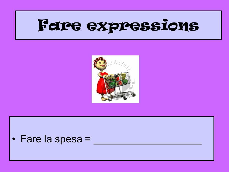 Fare expressions Fare la spesa = ___________________