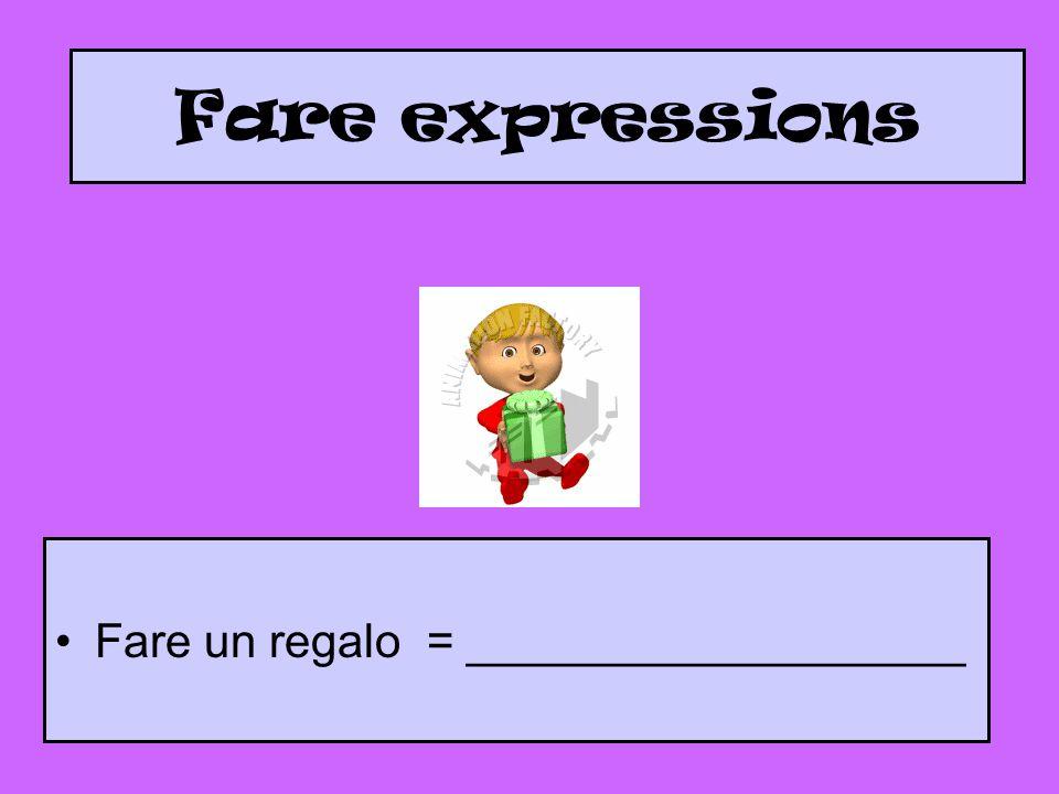 Fare expressions Fare un regalo = ___________________
