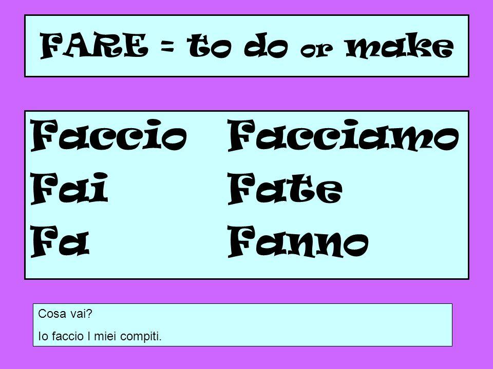 FARE = to do or make FaccioFacciamo FaiFate Fa Fanno Cosa vai? Io faccio I miei compiti.