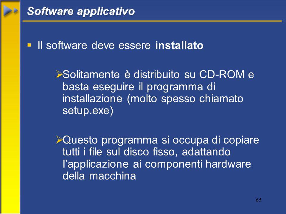 65  Il software deve essere installato  Solitamente è distribuito su CD-ROM e basta eseguire il programma di installazione (molto spesso chiamato setup.exe)  Questo programma si occupa di copiare tutti i file sul disco fisso, adattando I'applicazione ai componenti hardware della macchina