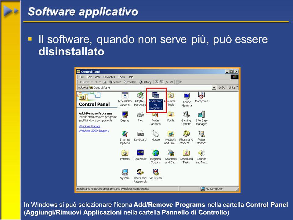 66  Il software, quando non serve più, può essere disinstallato In Windows si può selezionare l'icona Add/Remove Programs nella cartella Control Panel (Aggiungi/Rimuovi Applicazioni nella cartella Pannello di Controllo)