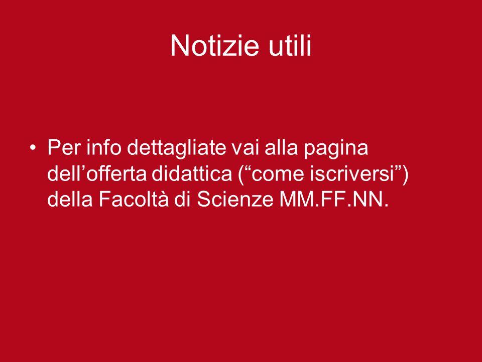 Notizie utili Per info dettagliate vai alla pagina dell'offerta didattica ( come iscriversi ) della Facoltà di Scienze MM.FF.NN.