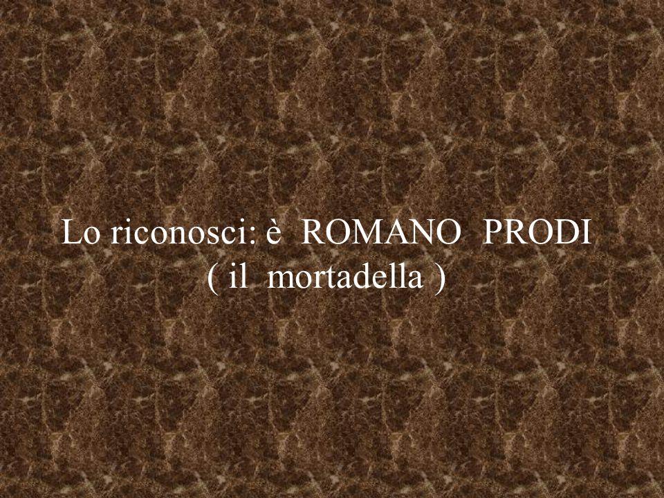 Lo riconosci: è ROMANO PRODI ( il mortadella )