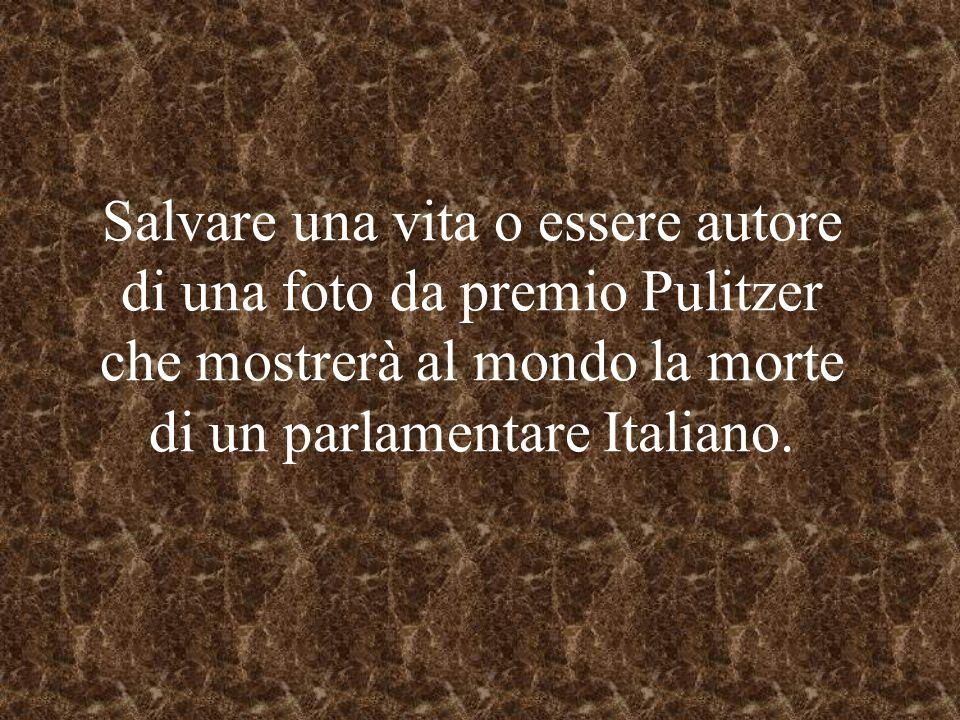 Salvare una vita o essere autore di una foto da premio Pulitzer che mostrerà al mondo la morte di un parlamentare Italiano.