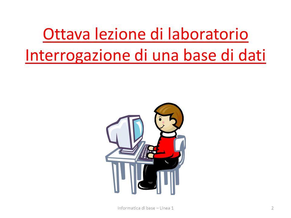 Ottava lezione di laboratorio Interrogazione di una base di dati 2Informatica di base – Linea 1