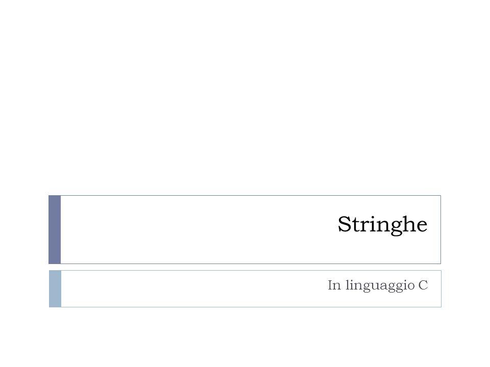 Stringhe  Un insieme di caratteri in sequenza forma una stringa.