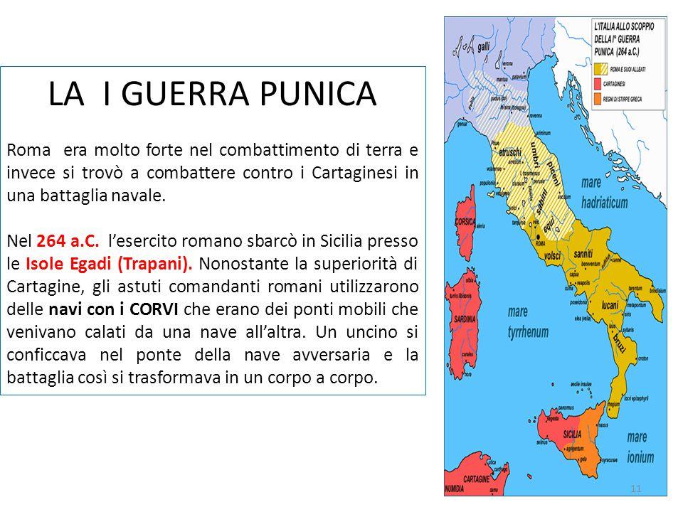 LA I GUERRA PUNICA Roma era molto forte nel combattimento di terra e invece si trovò a combattere contro i Cartaginesi in una battaglia navale. Nel 26