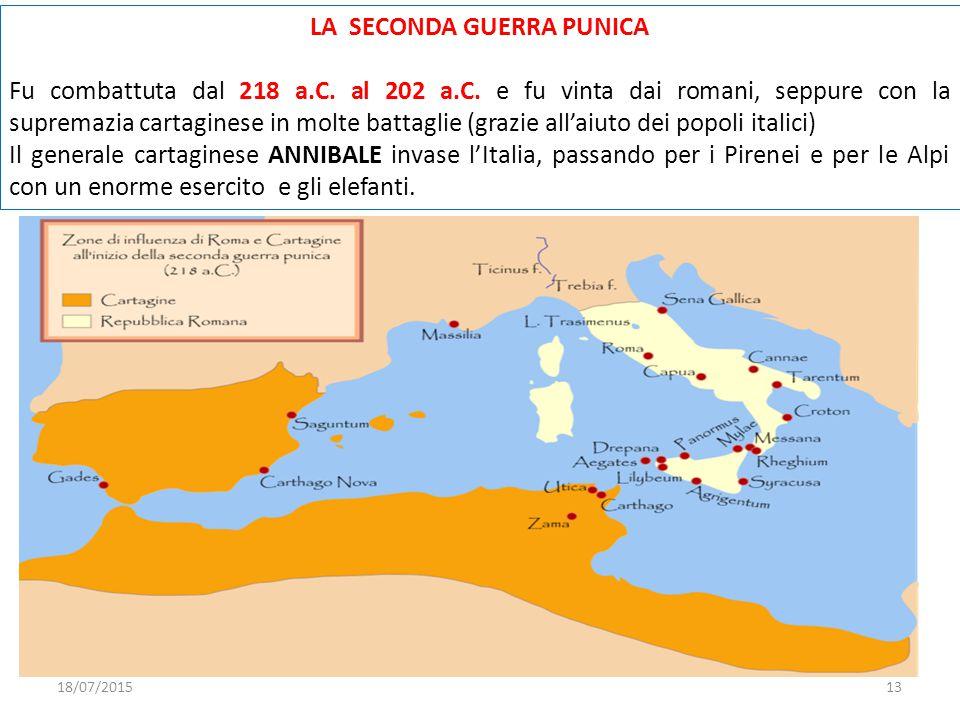 LA SECONDA GUERRA PUNICA Fu combattuta dal 218 a.C. al 202 a.C. e fu vinta dai romani, seppure con la supremazia cartaginese in molte battaglie (grazi