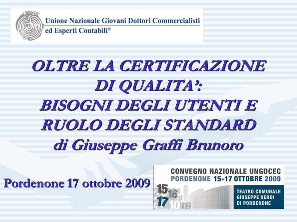 Pordenone 17 ottobre 2009 OLTRE LA CERTIFICAZIONE DI QUALITA': BISOGNI DEGLI UTENTI E RUOLO DEGLI STANDARD di Giuseppe Graffi Brunoro