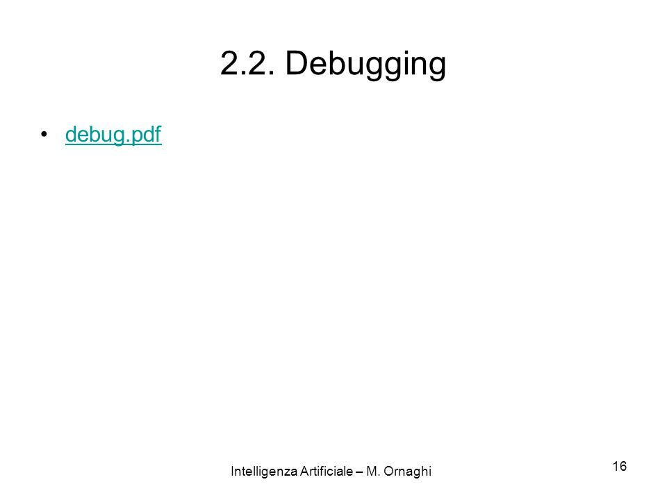 Intelligenza Artificiale – M. Ornaghi 16 2.2. Debugging debug.pdf