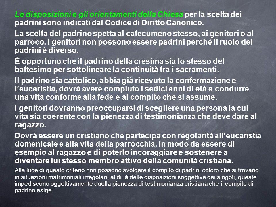 Le disposizioni e gli orientamenti della Chiesa per la scelta dei padrini sono indicati dal Codice di Diritto Canonico.