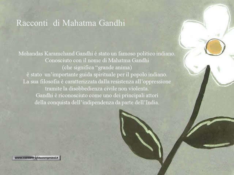 Racconti di Mahatma Gandhi Mohandas Karamchand Gandhi è stato un famoso politico indiano.
