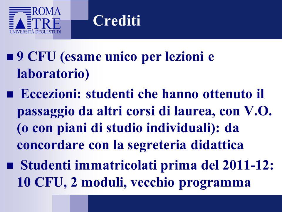 Crediti 9 CFU (esame unico per lezioni e laboratorio) Eccezioni: studenti che hanno ottenuto il passaggio da altri corsi di laurea, con V.O. (o con pi