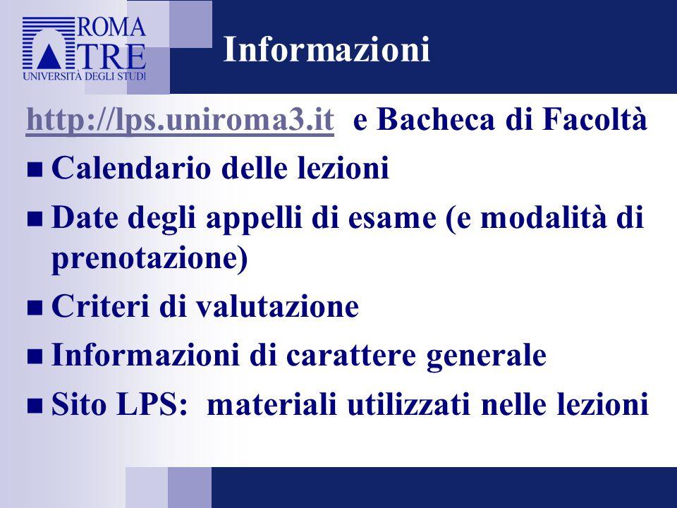 Informazioni http://lps.uniroma3.ithttp://lps.uniroma3.it e Bacheca di Facoltà Calendario delle lezioni Date degli appelli di esame (e modalità di pre