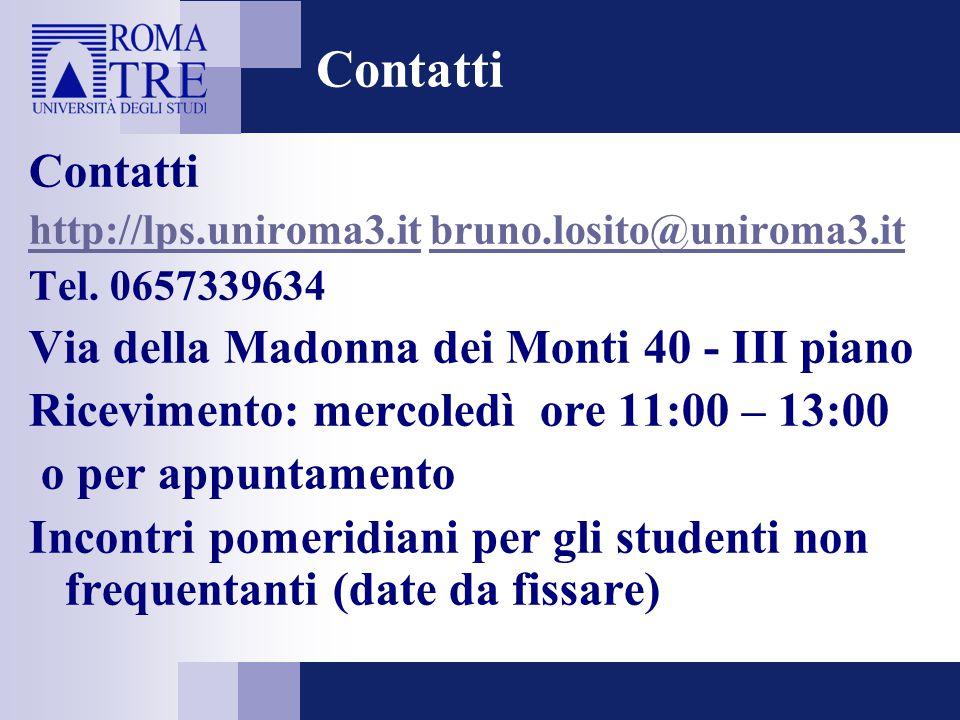 Contatti http://lps.uniroma3.ithttp://lps.uniroma3.it bruno.losito@uniroma3.itbruno.losito@uniroma3.it Tel. 0657339634 Via della Madonna dei Monti 40