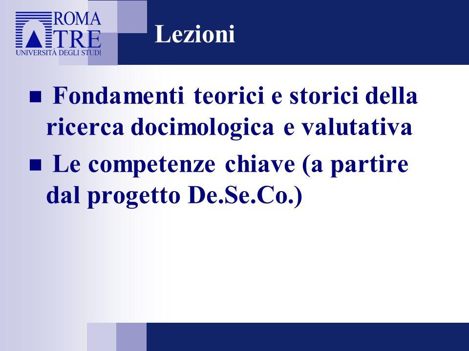 Lezioni Fondamenti teorici e storici della ricerca docimologica e valutativa Le competenze chiave (a partire dal progetto De.Se.Co.)