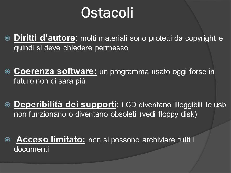 Ostacoli  Diritti d'autore: molti materiali sono protetti da copyright e quindi si deve chiedere permesso  Coerenza software: un programma usato ogg