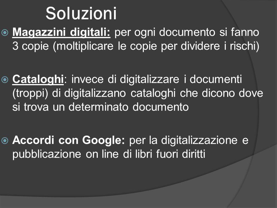 Soluzioni  Magazzini digitali: per ogni documento si fanno 3 copie (moltiplicare le copie per dividere i rischi)  Cataloghi: invece di digitalizzare