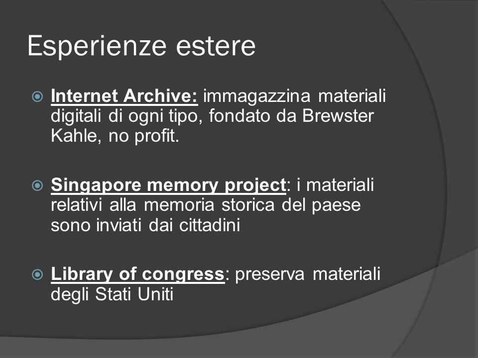 Esperienze estere  Internet Archive: immagazzina materiali digitali di ogni tipo, fondato da Brewster Kahle, no profit.  Singapore memory project: i