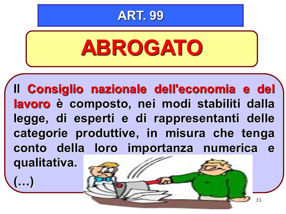 31 ART. 99 Il Consiglio nazionale dell'economia e del lavoro è composto, nei modi stabiliti dalla legge, di esperti e di rappresentanti delle categori