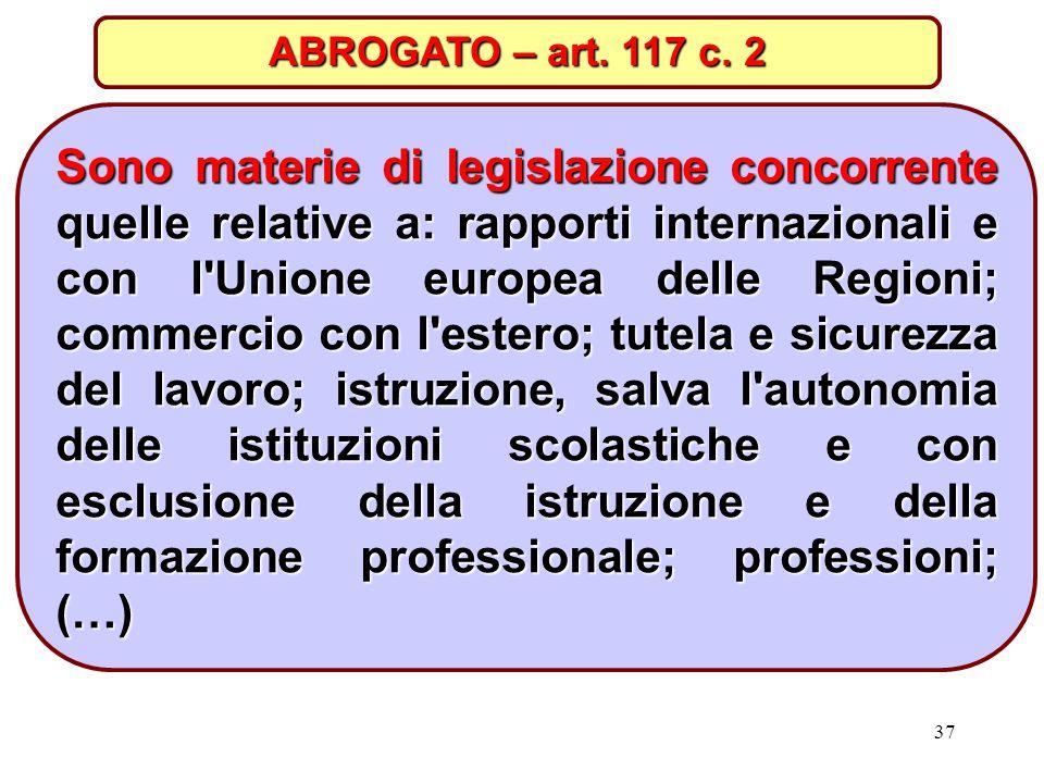37 Sono materie di legislazione concorrente quelle relative a: rapporti internazionali e con l'Unione europea delle Regioni; commercio con l'estero; t