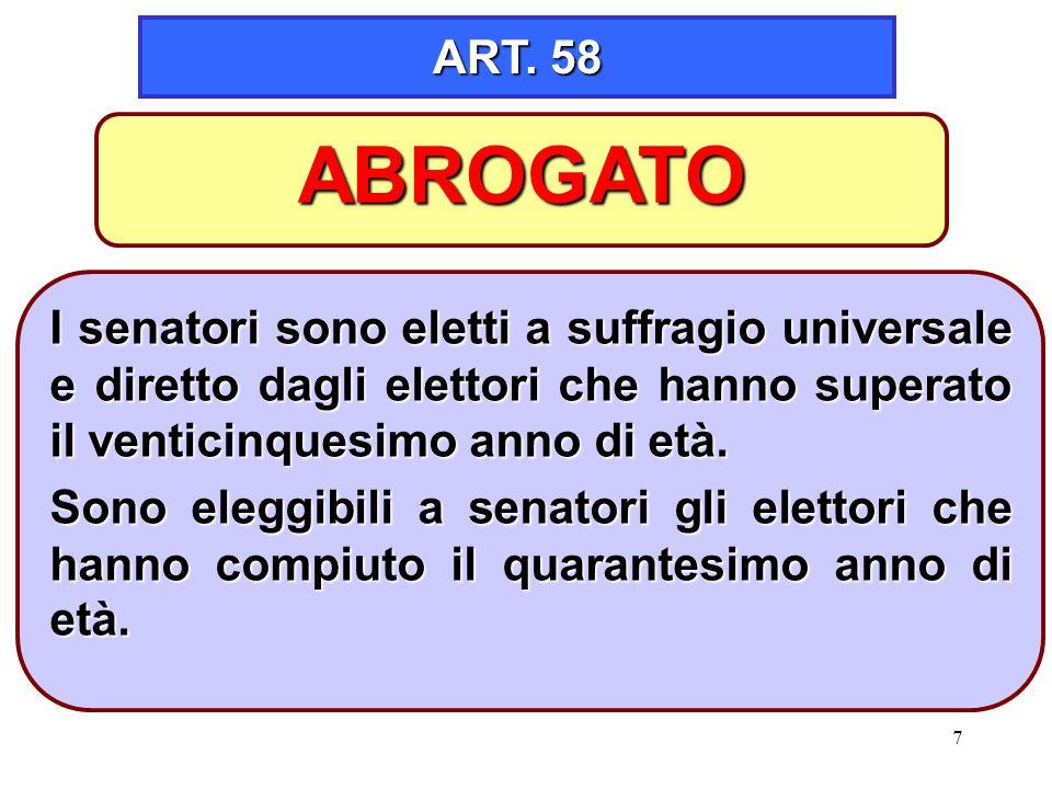 7 ART. 58 I senatori sono eletti a suffragio universale e diretto dagli elettori che hanno superato il venticinquesimo anno di età. Sono eleggibili a