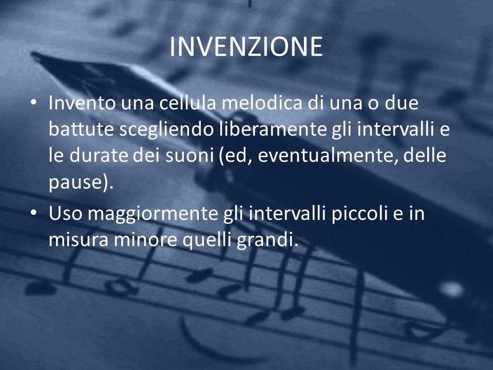 INVENZIONE Invento una cellula melodica di una o due battute scegliendo liberamente gli intervalli e le durate dei suoni (ed, eventualmente, delle pau