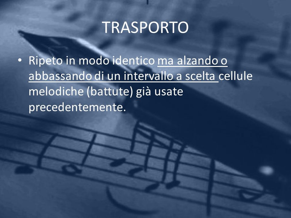 TRASPORTO Ripeto in modo identico ma alzando o abbassando di un intervallo a scelta cellule melodiche (battute) già usate precedentemente.