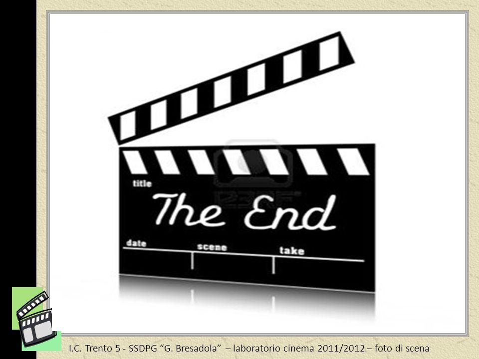 I.C. Trento 5 - SSDPG G. Bresadola – laboratorio cinema 2011/2012 – foto di scena Grazie a tutti!