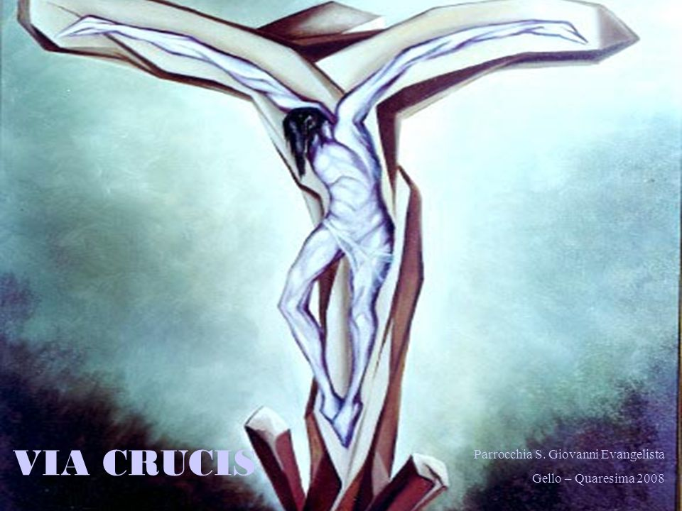 VIA CRUCIS Parrocchia S. Giovanni Evangelista Gello – Quaresima 2008
