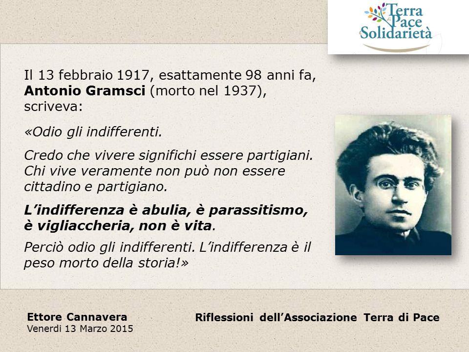 Riflessioni dell'Associazione Terra di Pace Ettore Cannavera Venerdi 13 Marzo 2015 «Questa attitudine … di indifferenza ha preso oggi una dimensione mondiale, a tal punto che possiamo parlare di una globalizzazione dell'indifferenza … Anche come singoli abbiamo la tentazione dell'indifferenza».