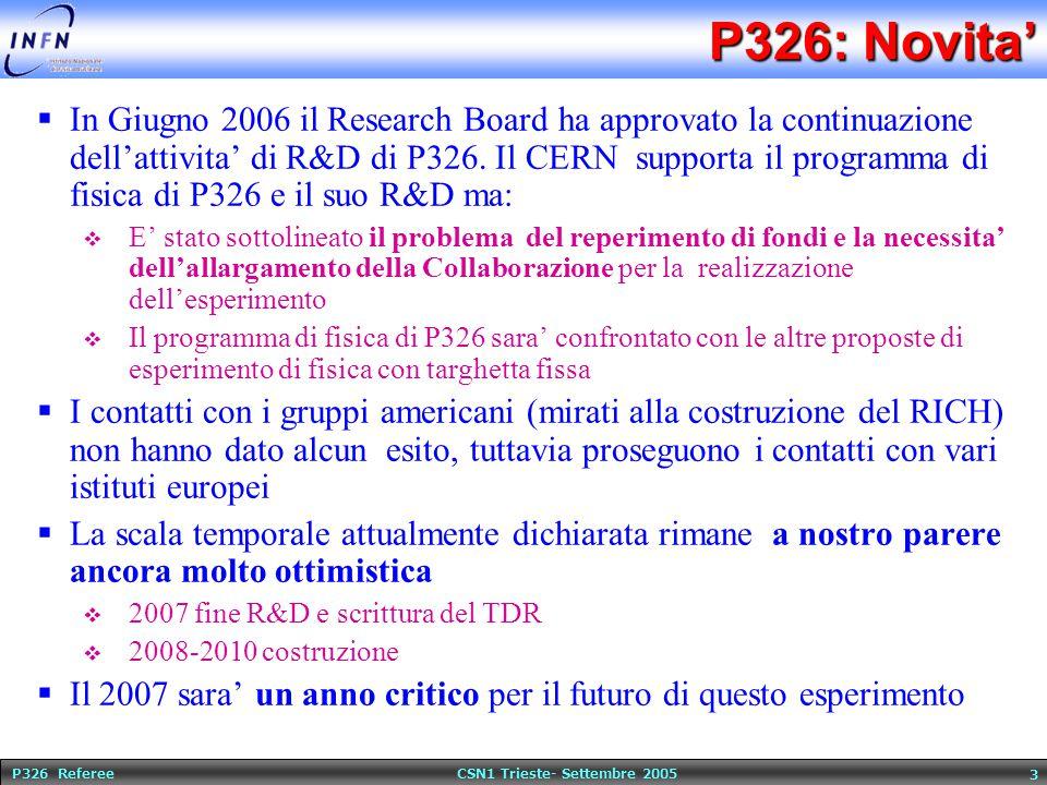 P326 Referee CSN1 Trieste- Settembre 2005 3 P326: Novita'  In Giugno 2006 il Research Board ha approvato la continuazione dell'attivita' di R&D di P3