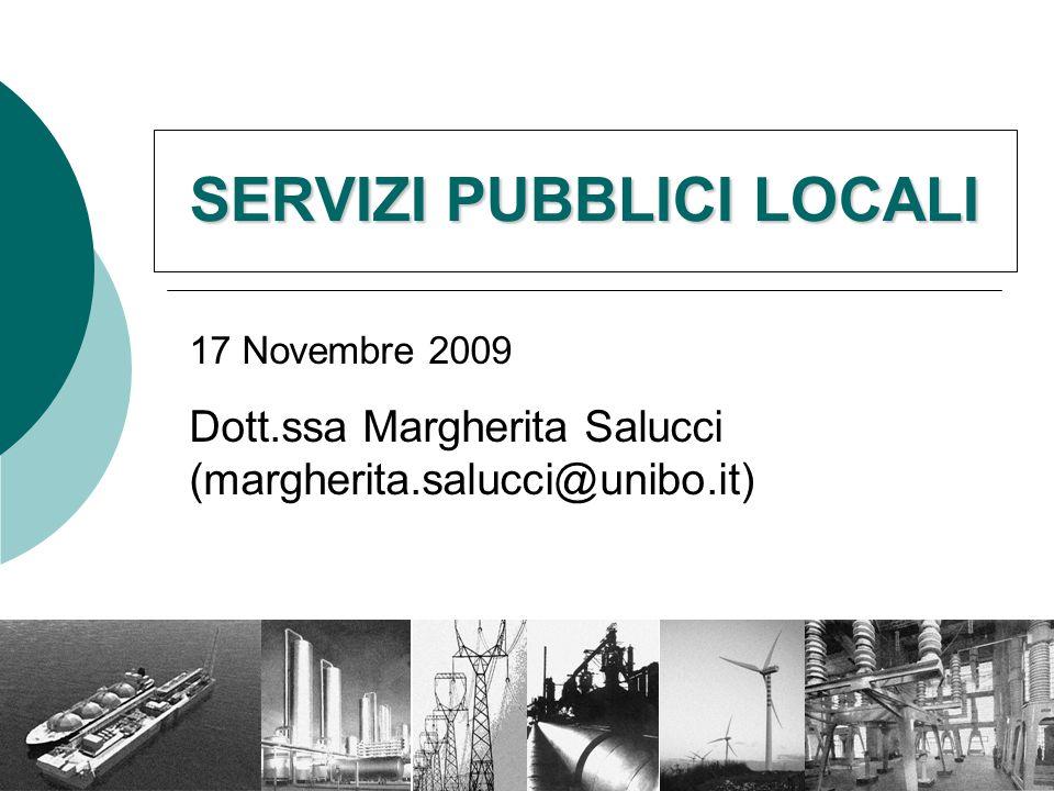 SERVIZI PUBBLICI LOCALI 17 Novembre 2009 Dott.ssa Margherita Salucci (margherita.salucci@unibo.it)