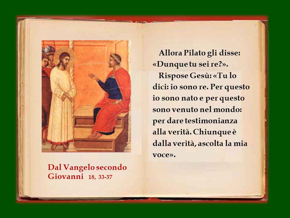 In quel tempo, Pilato disse a Gesù: «Sei tu il re dei Giudei ».