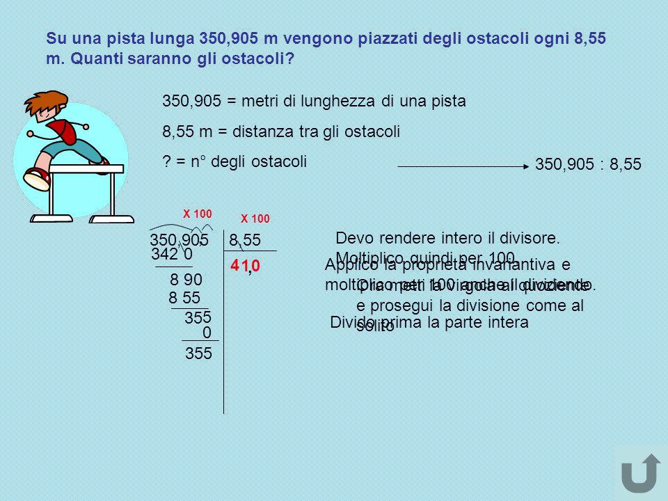 Su una pista lunga 350,905 m vengono piazzati degli ostacoli ogni 8,55 m. Quanti saranno gli ostacoli? 350,905 = metri di lunghezza di una pista 8,55