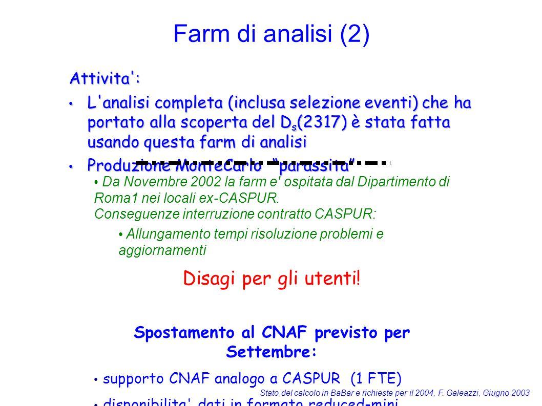 Stato del calcolo in BaBar e richieste per il 2004, F. Galeazzi, Giugno 2003 Farm di analisi (2) Attivita': L'analisi completa (inclusa selezione even