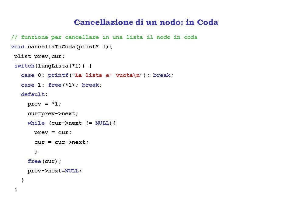 // funzione per cancellare in una lista il nodo in coda void cancellaInCoda(plist* l){ plist prev,cur; switch(lungLista(*l)) { case 0: printf(