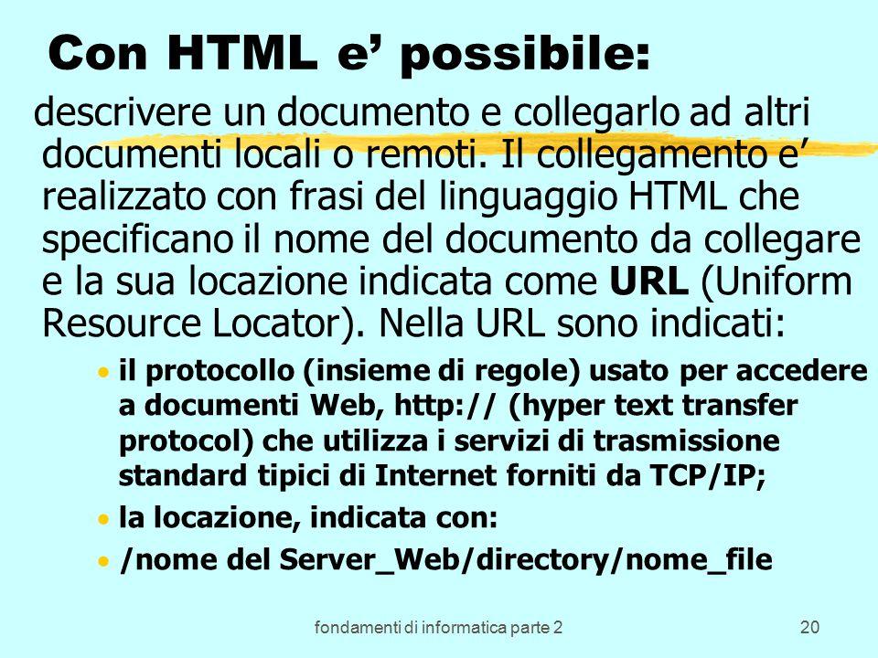 fondamenti di informatica parte 220 Con HTML e' possibile: descrivere un documento e collegarlo ad altri documenti locali o remoti.
